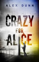 Alex Dunn Crazy for Alice