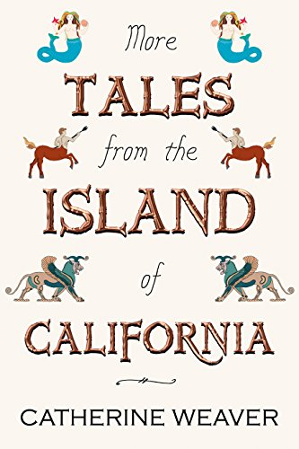 Catherine Weaver Tales From The Island of California 2