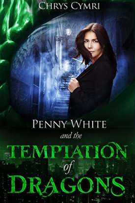 Chrys Cymri Penny White and the Temptation of Dragons