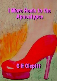 CH Clepitt I Wore Heels To The Apocalypse