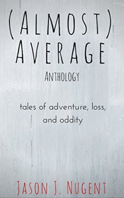 Jason Nugent Almost Average Anthology